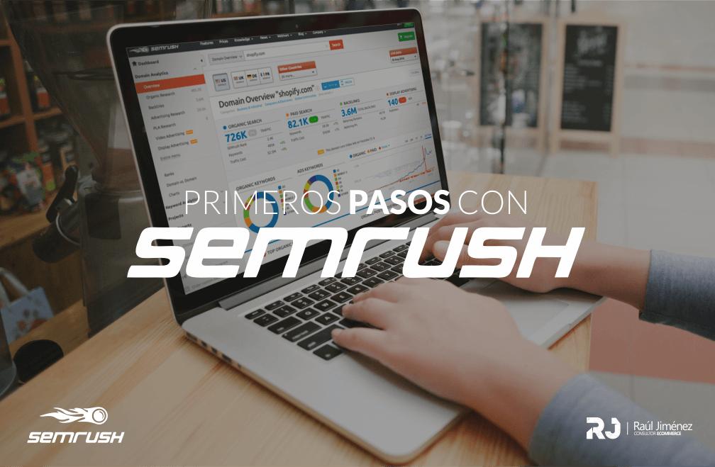 Primeros pasos con Semrush: cómo me puedo beneficiar de la versión gratis